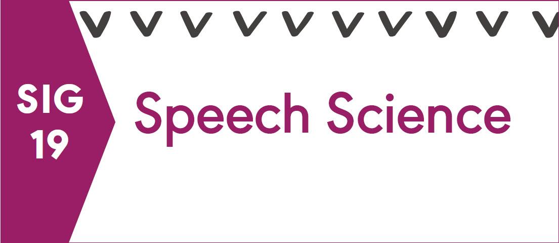 SIG 19, SPEECH SCIENCE