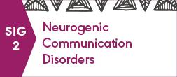 SIG 2, NEUROGENIC COMMUNICATION DISORDERS