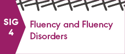 SIG 4, FLUENCY AND FLUENCY DISORDERS