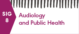 SIG 8, AUDIOLOGY AND PUBLIC HEALTH
