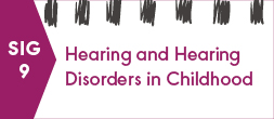 SIG 9, HEARING AND HEARING DISORDERS IN CHILDHOOD
