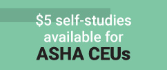 $5 Self-Studies Available for ASHA CEUs