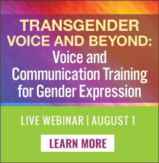 August 1st Live Webinar - Transgender Voice and Beyond