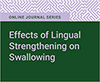 Effects of Lingual Strengthening on Swallowing