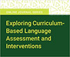 Exploring Curriculum-Based Language Assessment and Interventions