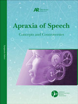 Apraxia of Speech: Concepts and Controversies