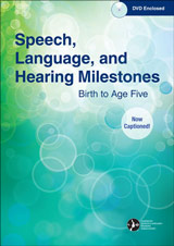 Speech, Language, and Hearing Milestones: Birth to Age Five-Now Captioned