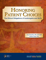 Honoring Patient Choices: The Ethical Obligations of Audiologists and SLPs