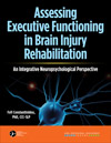 Assessing Executive Functioning in Brain Injury Rehabilitation: An Integrative Neuropsychological Perspective