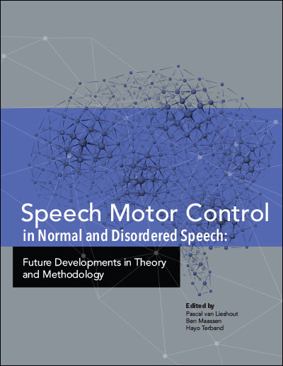Speech Motor Control in Normal and Disordered Speech: Future Developments  in Theory and Methodology