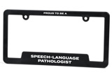 Proud to be a Speech-Language Pathologist License Plate Frame