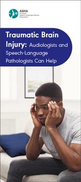Traumatic Brain Injury: Audiologists and Speech-Language Pathologists Can Help