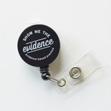 Show Me the Evidence Retractable Badge Holder