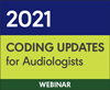 2021 Coding Updates for Audiologists (Live Webinar)