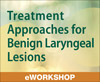 Treatment Approaches for Benign Laryngeal Lesions