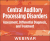 Central Auditory Processing Disorders: Assessment, Differential Diagnosis, and Treatment (On Demand Webinar)