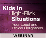 Kids in High-Risk Situations: Your Legal and Ethical Obligations (On Demand Webinar)