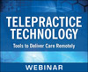 Telepractice Technology: Tools to Deliver Care Remotely (On Demand Webinar)
