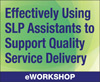 Effectively Using SLP Assistants to Support Quality Service Delivery