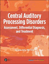 Central Auditory Processing Disorders: Assessment, Differential Diagnosis, and Treatment