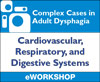 Complex Cases in Adult Dysphagia: Cardiovascular, Respiratory, and Digestive Systems