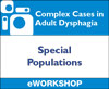 Complex Cases in Adult Dysphagia: Special Populations