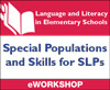 Language and Literacy in Elementary Schools: Special Populations and Skills for SLPs