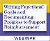 Writing Functional Goals and Documenting Progress to Support Reimbursement (On Demand Webinar)