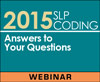 2015 SLP Coding: Answers to Your Questions (On Demand Webinar)