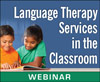 Language Therapy Services in the Classroom (Live Webinar)