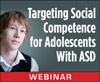Targeting Social Competence for Adolescents With ASD (Live Webinar)