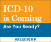 ICD-10 Is Coming: Are You Ready? (On Demand Webinar)