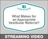 What Makes for an Appropriate Vestibular Referral?