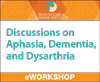Discussions on Aphasia, Dementia, and Dysarthria