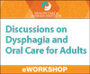 Discussions on Dysphagia and Oral Care for Adults