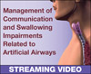 Management of Communication and Swallowing Impairments Related to Artificial Airways