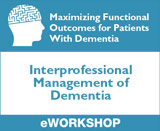 Interprofessional Management of Dementia: Maximizing Functional Outcomes