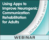 Using Apps to Improve Neurogenic Communication Rehabilitation for Adults (Live Webinar)