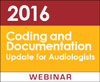 2016 Coding and Documentation Update for Audiologists (On Demand Webinar)