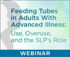 Feeding Tubes in Adults With Advanced Illness: Use, Overuse, and the SLP's Role (Live Webinar)