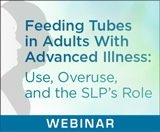 Feeding Tubes in Adults With Advanced Illness: Use, Overuse, and the SLP's Role