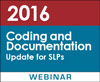 2016 Coding and Documentation Update for SLPs (On Demand Webinar)