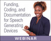 Funding, Coding, and Documentation for Speech Generating Devices (Live Webinar)