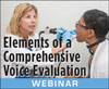 Elements of a Comprehensive Voice Evaluation (On Demand Webinar)