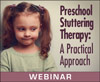 Preschool Stuttering Therapy: A Practical Approach (On Demand Webinar)