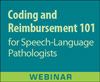 Coding and Reimbursement 101 for Speech-Language Pathologists (Live Webinar)