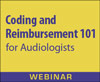 Coding and Reimbursement 101 for Audiologists (Live Webinar)