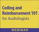 Coding and Reimbursement 101 for Audiologists