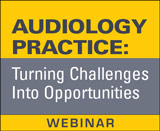 Audiology Practice: Turning Challenges Into Opportunities