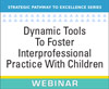 Dynamic Tools To Foster Interprofessional Practice With Children: Early Intervention, Preschool, & K-12 Schools